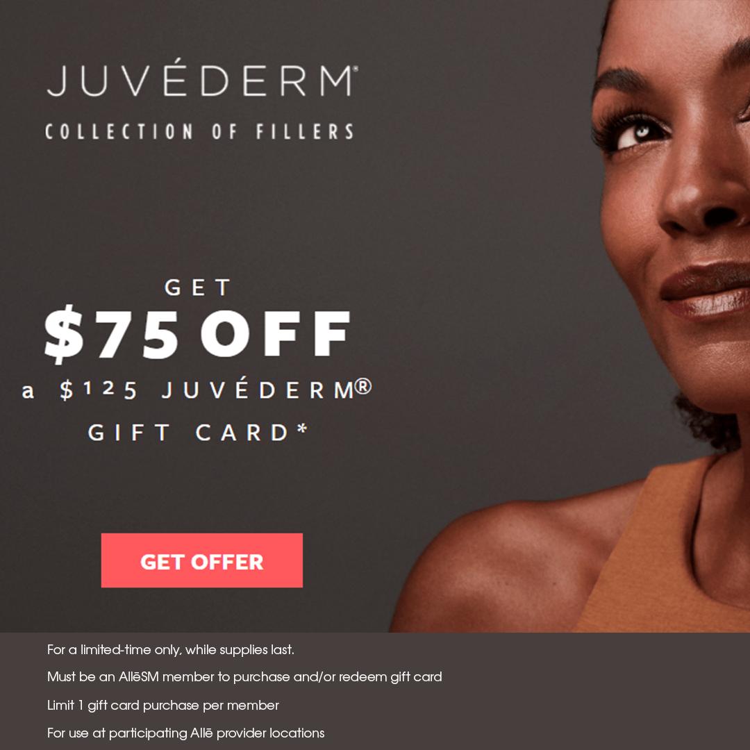 Get $75 OFF a $125 JUVÉDERM Gift Card